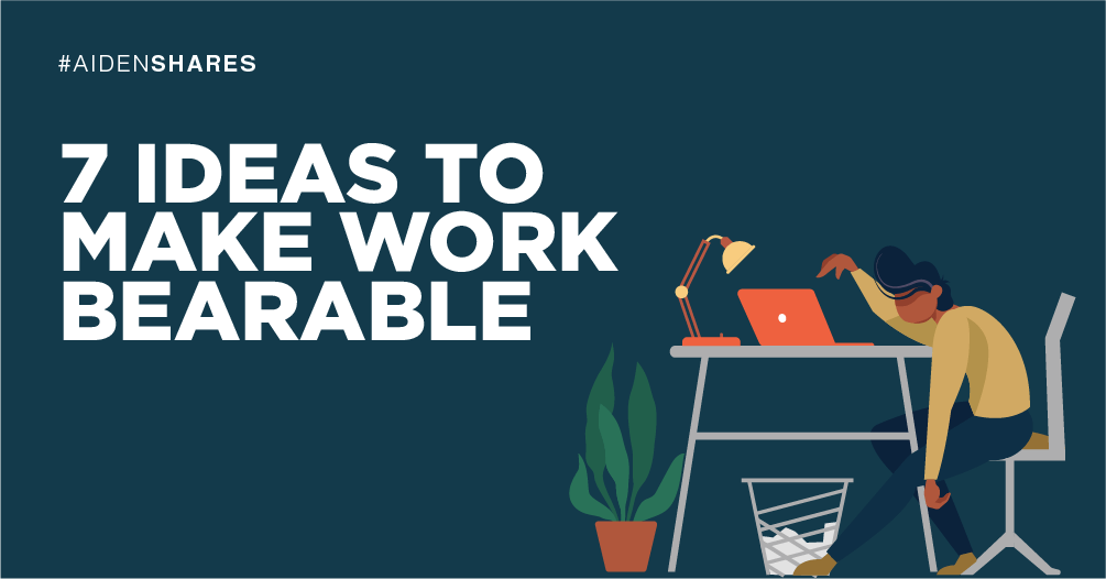 7 Ideas To Make Work Bearable 😍